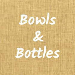 Bowls & Bottles